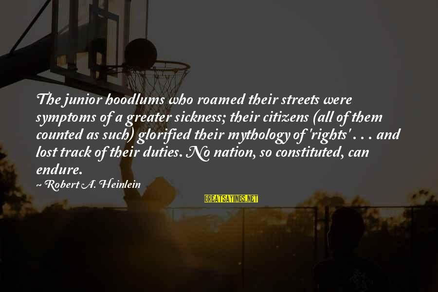 R A Heinlein Sayings By Robert A. Heinlein: The junior hoodlums who roamed their streets were symptoms of a greater sickness; their citizens