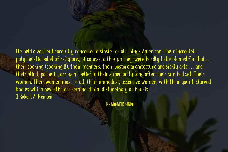 R A Heinlein Sayings By Robert A. Heinlein: He held a vast but carefully concealed distaste for all things American. Their incredible polytheistic