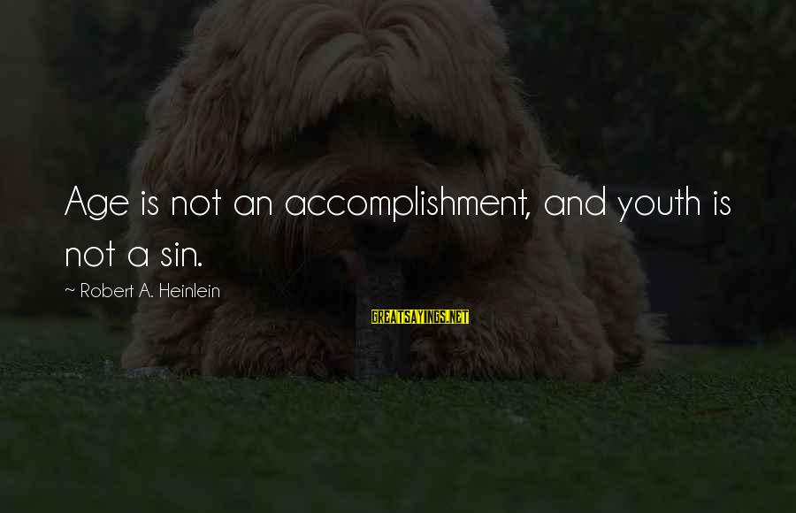 R A Heinlein Sayings By Robert A. Heinlein: Age is not an accomplishment, and youth is not a sin.