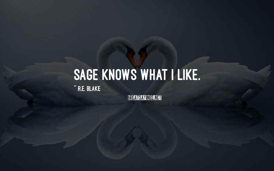 R.E. Blake Sayings: Sage knows what I like.