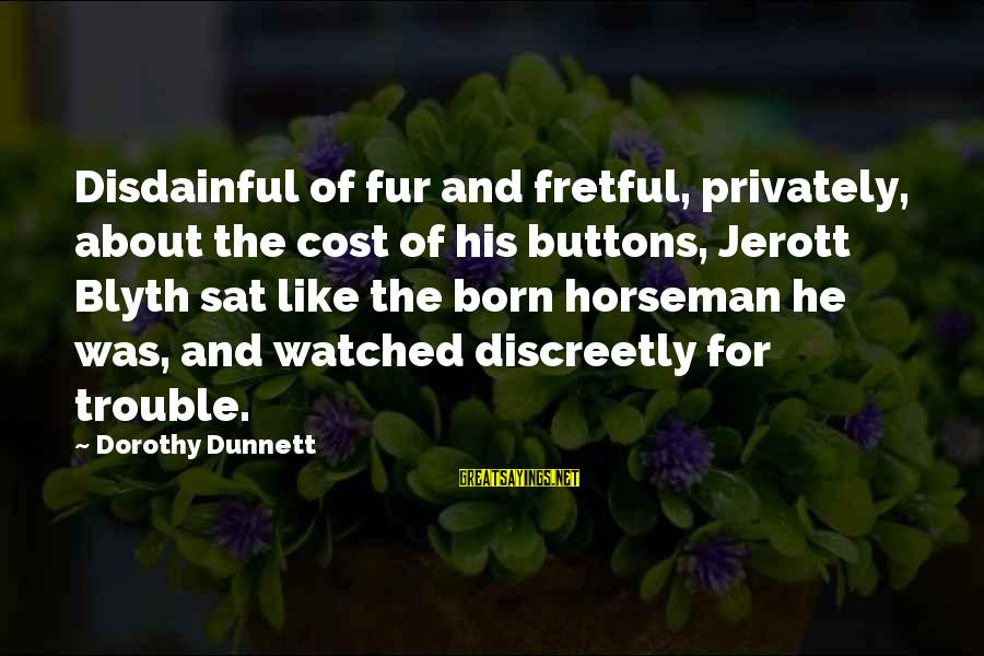 R. H. Blyth Sayings By Dorothy Dunnett: Disdainful of fur and fretful, privately, about the cost of his buttons, Jerott Blyth sat