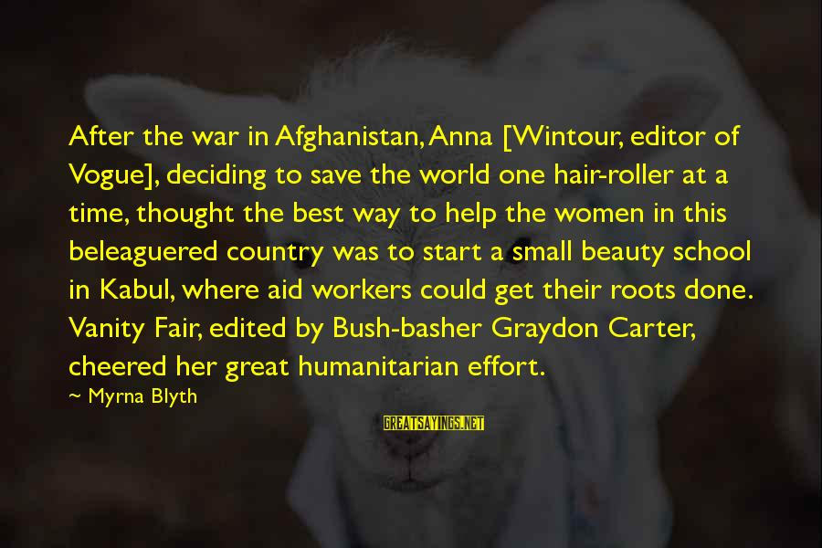 R. H. Blyth Sayings By Myrna Blyth: After the war in Afghanistan, Anna [Wintour, editor of Vogue], deciding to save the world