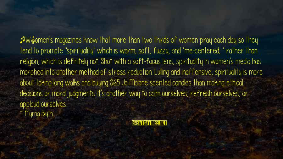 R. H. Blyth Sayings By Myrna Blyth: [W]omen's magazines know that more than two thirds of women pray each day so they