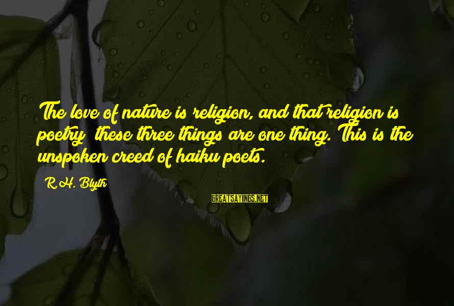 R. H. Blyth Sayings By R.H. Blyth: The love of nature is religion, and that religion is poetry; these three things are