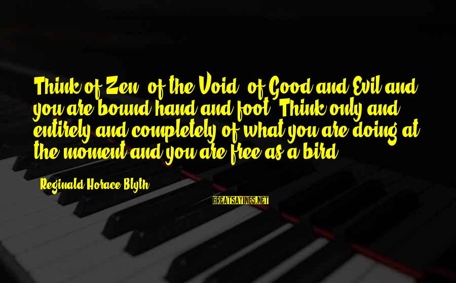 R. H. Blyth Sayings By Reginald Horace Blyth: Think of Zen, of the Void, of Good and Evil and you are bound hand