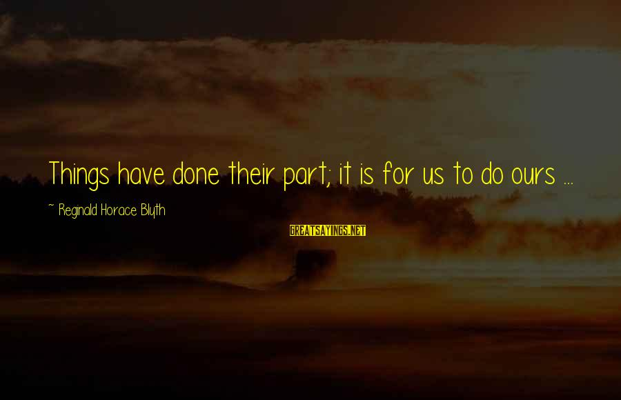 R. H. Blyth Sayings By Reginald Horace Blyth: Things have done their part; it is for us to do ours ...
