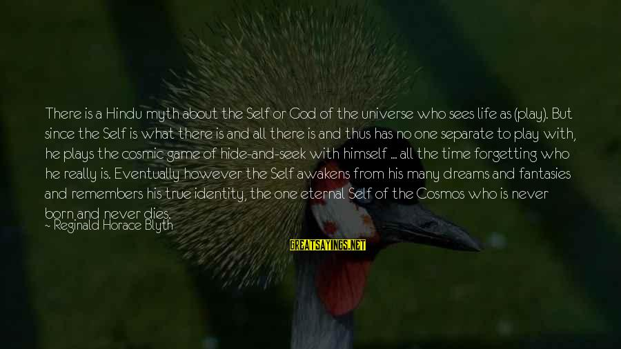 R. H. Blyth Sayings By Reginald Horace Blyth: There is a Hindu myth about the Self or God of the universe who sees