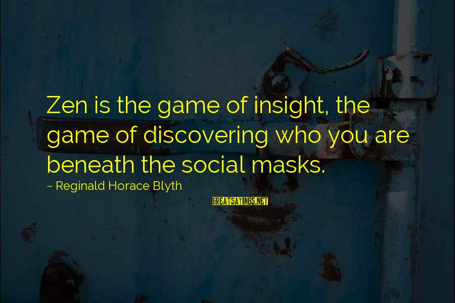 R. H. Blyth Sayings By Reginald Horace Blyth: Zen is the game of insight, the game of discovering who you are beneath the