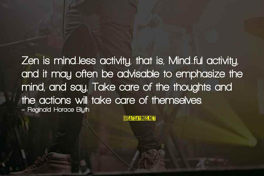 R. H. Blyth Sayings By Reginald Horace Blyth: Zen is mind-less activity, that is, Mind-ful activity, and it may often be advisable to