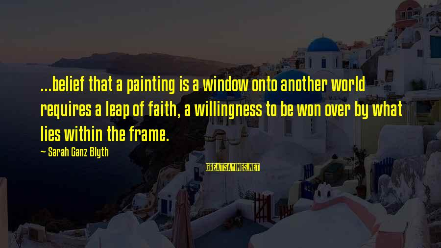 R. H. Blyth Sayings By Sarah Ganz Blyth: ...belief that a painting is a window onto another world requires a leap of faith,