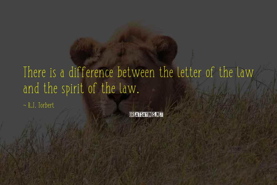 R.J. Torbert Sayings: There is a difference between the letter of the law and the spirit of the