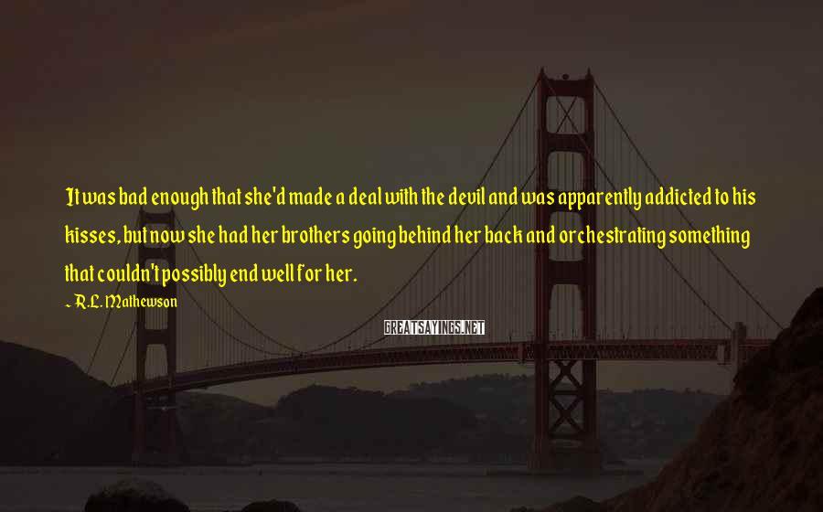 R.L. Mathewson Sayings: It was bad enough that she'd made a deal with the devil and was apparently