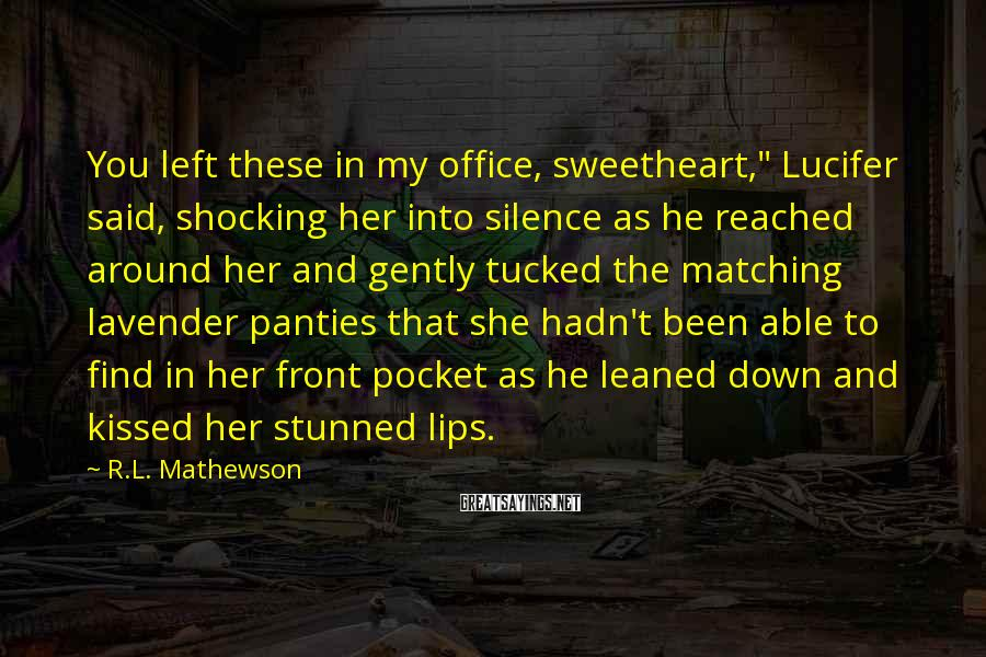 """R.L. Mathewson Sayings: You left these in my office, sweetheart,"""" Lucifer said, shocking her into silence as he"""