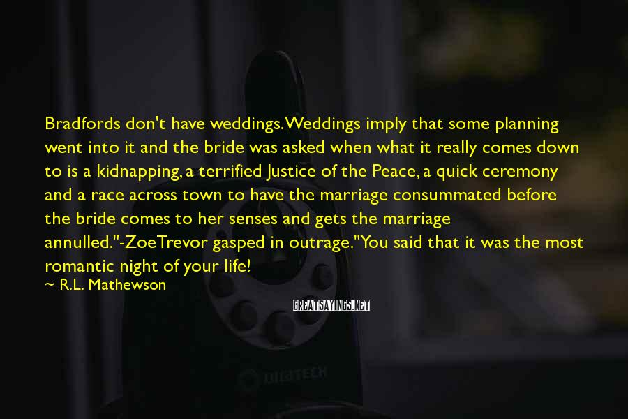 R.L. Mathewson Sayings: Bradfords don't have weddings. Weddings imply that some planning went into it and the bride