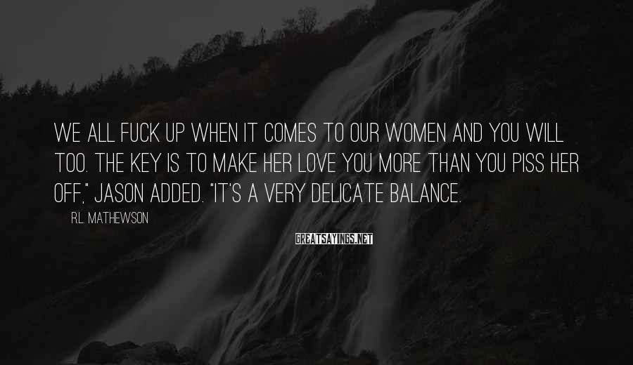 R.L. Mathewson Sayings: We all fuck up when it comes to our women and you will too. The