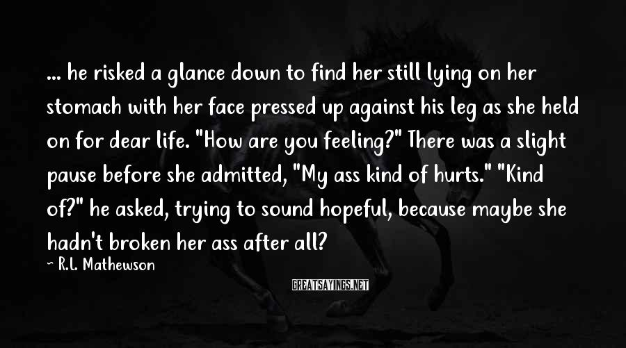 R.L. Mathewson Sayings: ... he risked a glance down to find her still lying on her stomach with