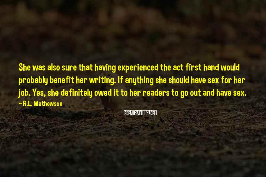 R.L. Mathewson Sayings: She was also sure that having experienced the act first hand would probably benefit her