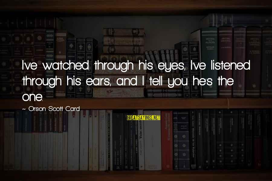 Ra Kartini Sayings By Orson Scott Card: I've watched through his eyes, I've listened through his ears, and I tell you he's