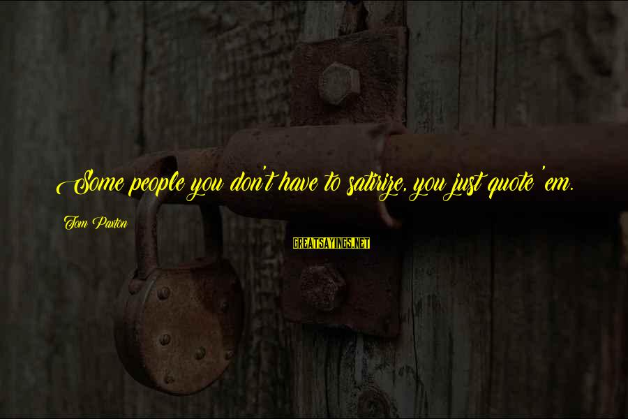 Ra Kartini Sayings By Tom Paxton: Some people you don't have to satirize, you just quote 'em.