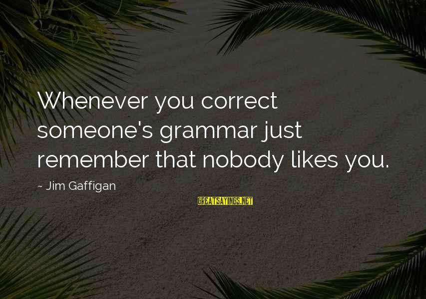 Rabbi Loew Sayings By Jim Gaffigan: Whenever you correct someone's grammar just remember that nobody likes you.