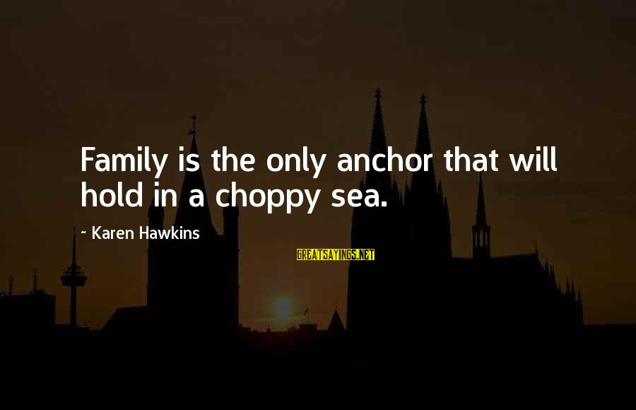 Rabbi Loew Sayings By Karen Hawkins: Family is the only anchor that will hold in a choppy sea.