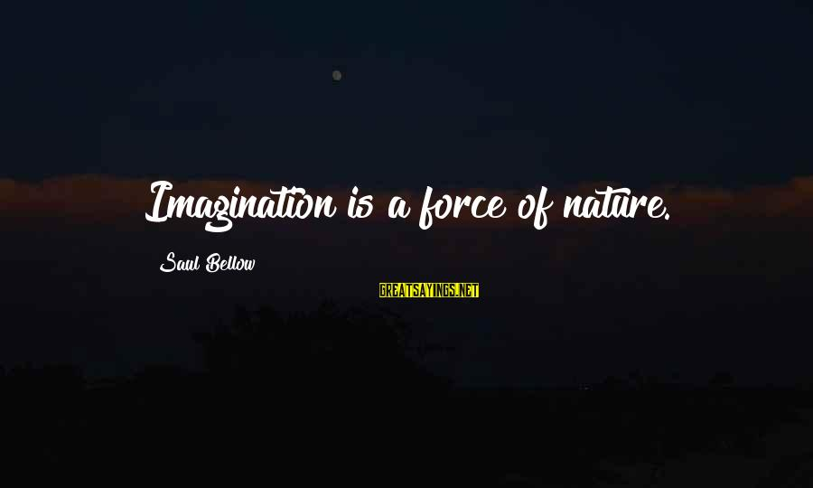 Rabbi Loew Sayings By Saul Bellow: Imagination is a force of nature.
