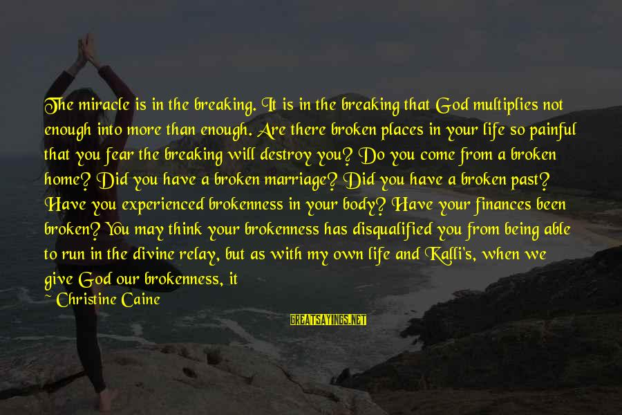 Race For Life Sayings By Christine Caine: The miracle is in the breaking. It is in the breaking that God multiplies not