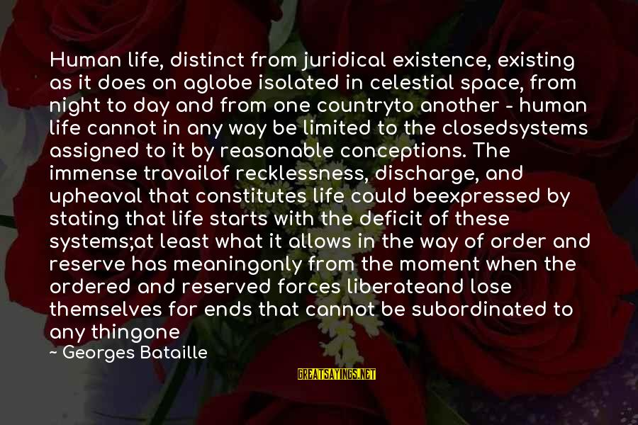 Race For Life Sayings By Georges Bataille: Human life, distinct from juridical existence, existing as it does on aglobe isolated in celestial