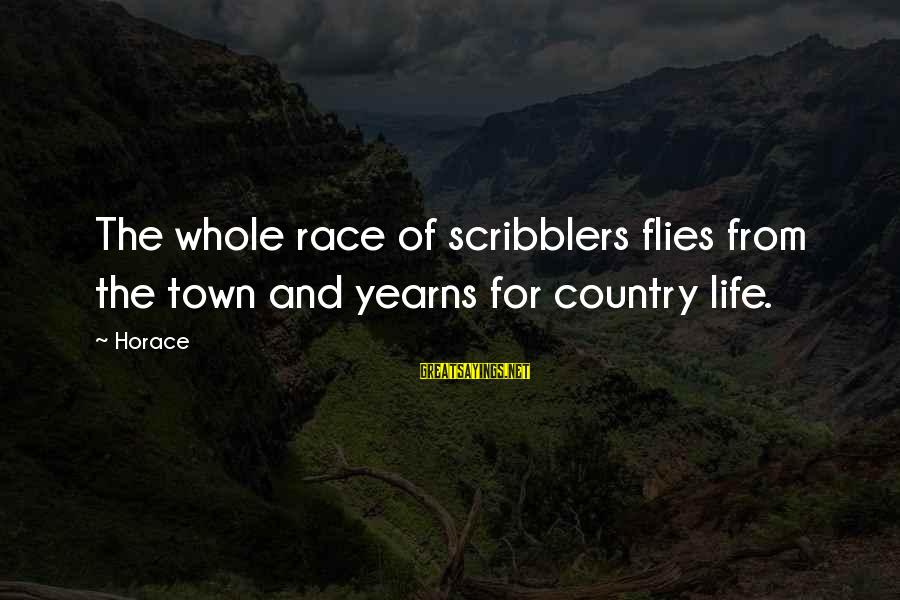 Race For Life Sayings By Horace: The whole race of scribblers flies from the town and yearns for country life.