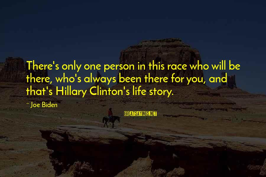 Race For Life Sayings By Joe Biden: There's only one person in this race who will be there, who's always been there