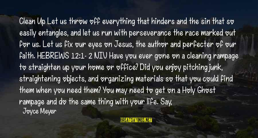 Race For Life Sayings By Joyce Meyer: Clean Up Let us throw off everything that hinders and the sin that so easily