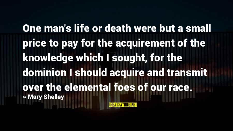 Race For Life Sayings By Mary Shelley: One man's life or death were but a small price to pay for the acquirement