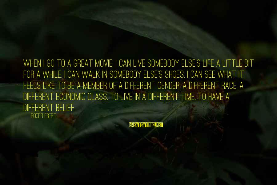 Race For Life Sayings By Roger Ebert: When I go to a great movie, I can live somebody else's life a little
