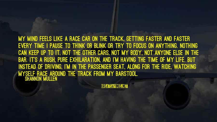 Race For Life Sayings By Shannon Mullen: My mind feels like a race car on the track, getting faster and faster every