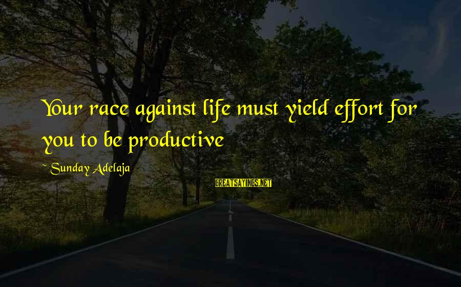 Race For Life Sayings By Sunday Adelaja: Your race against life must yield effort for you to be productive