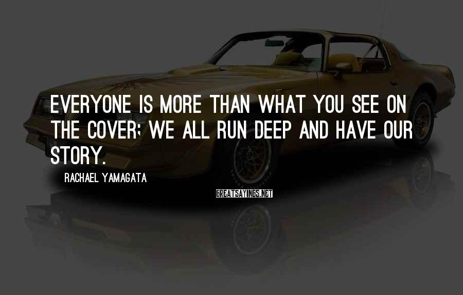 Rachael Yamagata Sayings: Everyone is more than what you see on the cover; we all run deep and