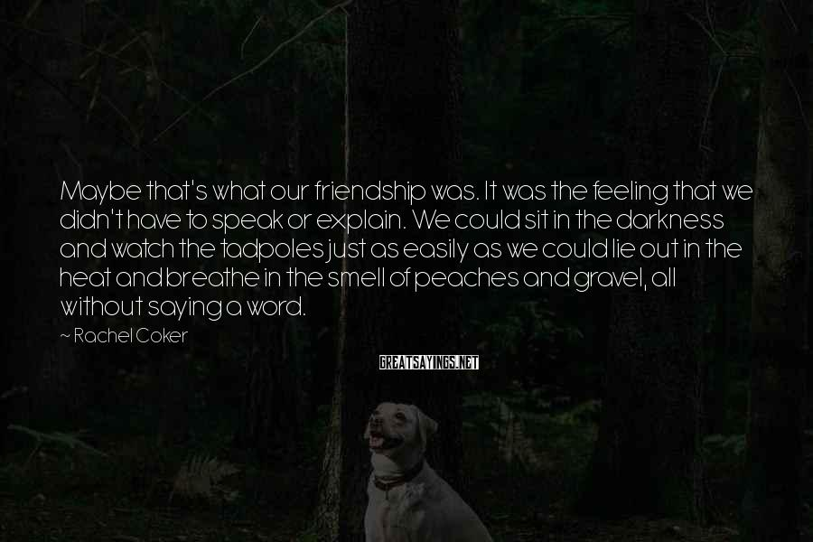 Rachel Coker Sayings: Maybe that's what our friendship was. It was the feeling that we didn't have to
