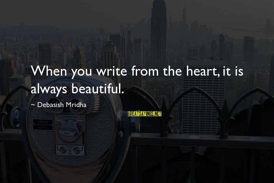 Rachel Donelson Sayings By Debasish Mridha: When you write from the heart, it is always beautiful.