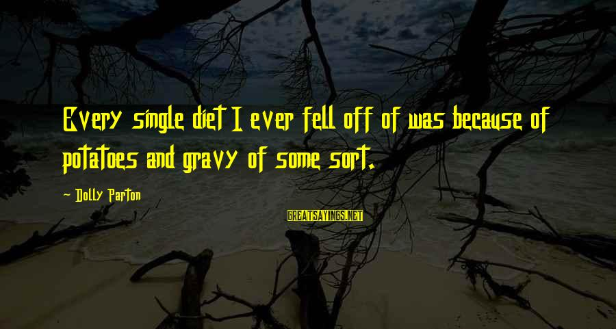 Rachel Donelson Sayings By Dolly Parton: Every single diet I ever fell off of was because of potatoes and gravy of