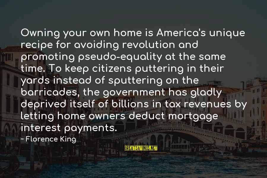 Rachel Donelson Sayings By Florence King: Owning your own home is America's unique recipe for avoiding revolution and promoting pseudo-equality at