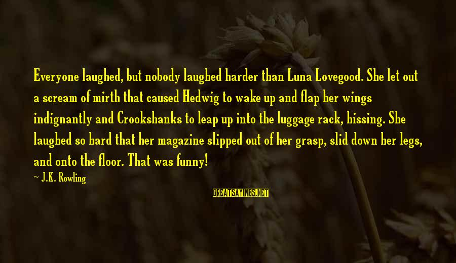 Rachel Donelson Sayings By J.K. Rowling: Everyone laughed, but nobody laughed harder than Luna Lovegood. She let out a scream of
