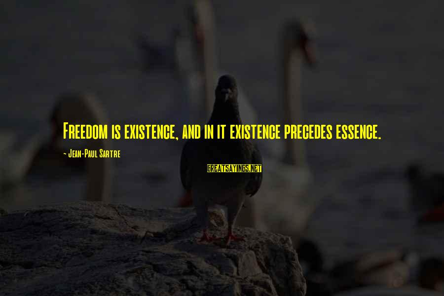 Rachel Donelson Sayings By Jean-Paul Sartre: Freedom is existence, and in it existence precedes essence.