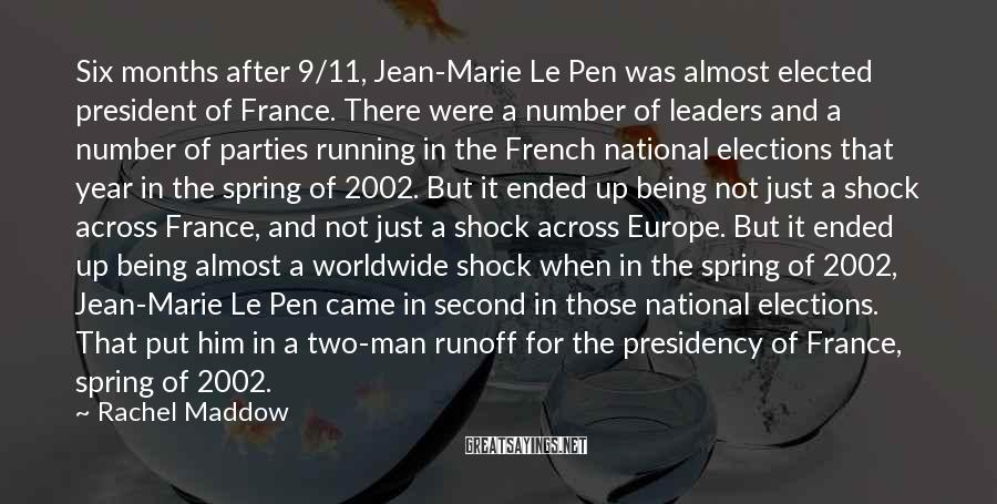 Rachel Maddow Sayings: Six months after 9/11, Jean-Marie Le Pen was almost elected president of France. There were