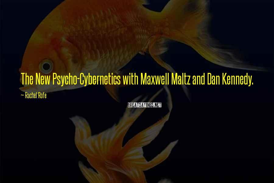 Rachel Rofe Sayings: The New Psycho-Cybernetics with Maxwell Maltz and Dan Kennedy.