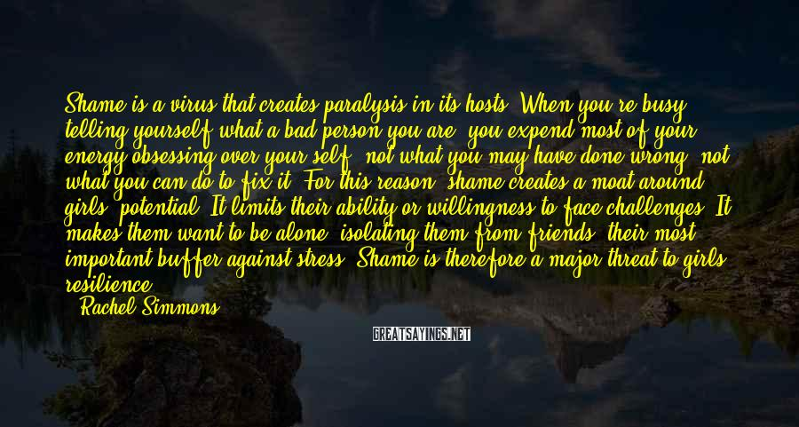 Rachel Simmons Sayings: Shame is a virus that creates paralysis in its hosts. When you're busy telling yourself