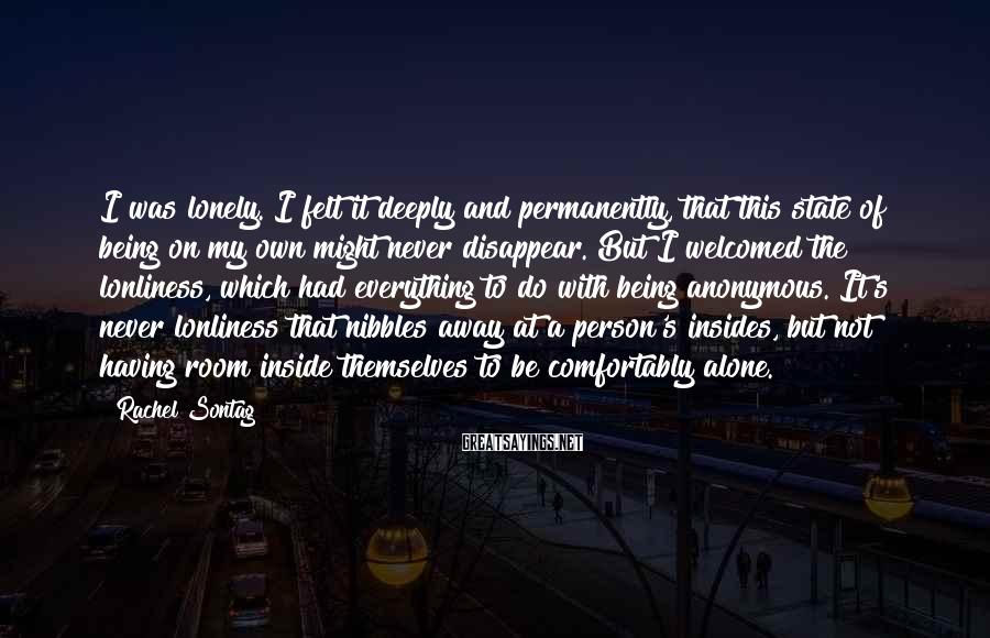Rachel Sontag Sayings: I was lonely. I felt it deeply and permanently, that this state of being on