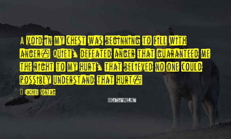 Rachel Sontag Sayings: A void in my chest was beginning to fill with anger. Quiet, defeated anger that