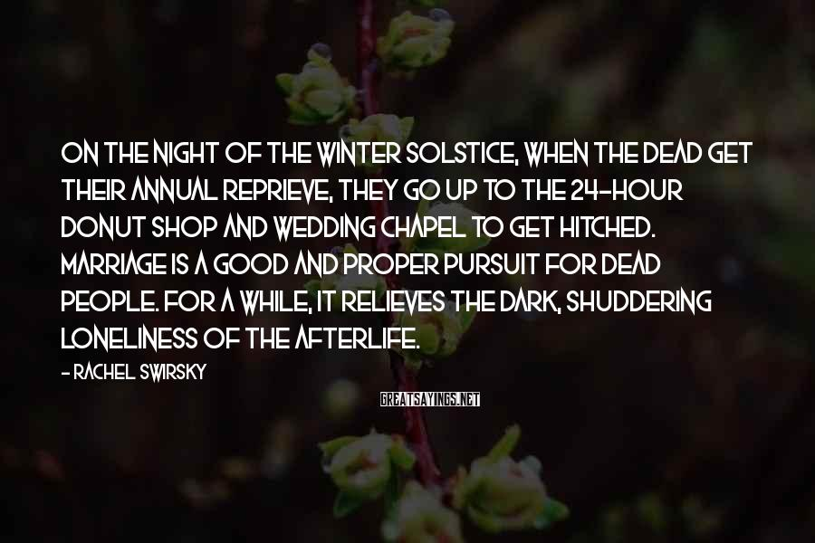 Rachel Swirsky Sayings: On the night of the winter solstice, when the dead get their annual reprieve, they