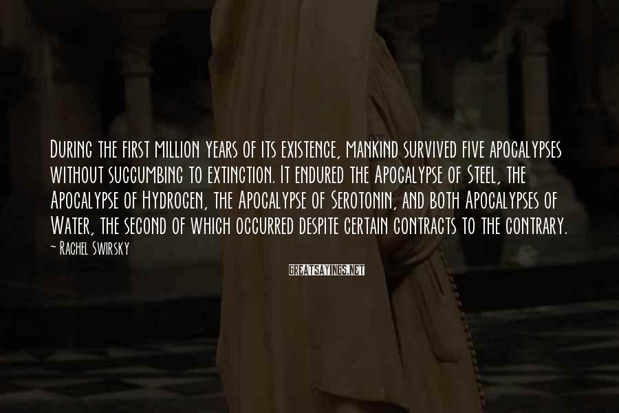 Rachel Swirsky Sayings: During the first million years of its existence, mankind survived five apocalypses without succumbing to