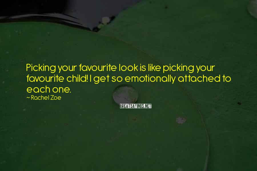 Rachel Zoe Sayings: Picking your favourite look is like picking your favourite child! I get so emotionally attached